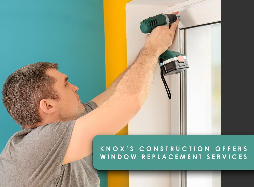Knox's Construction Offers Window Replacement Services